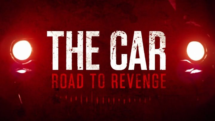 Ад на колёсах The Car Road to Revenge 2019