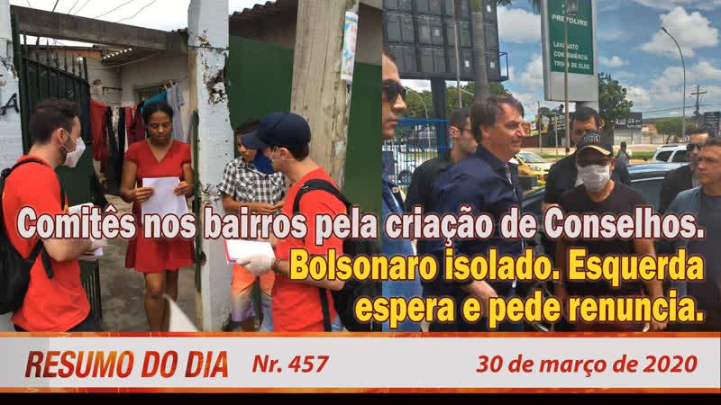 Comitês nos bairros pela criação de Conselhos Bolsonaro isolado Esquerda espera e pede renuncia Resumo do Dia 457 30 03 20