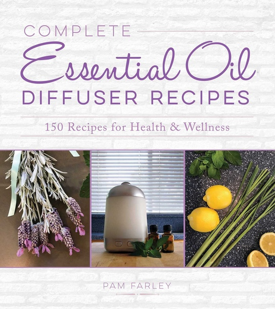 Complete Essential Oil Diffuser Recipes - Pam Farley