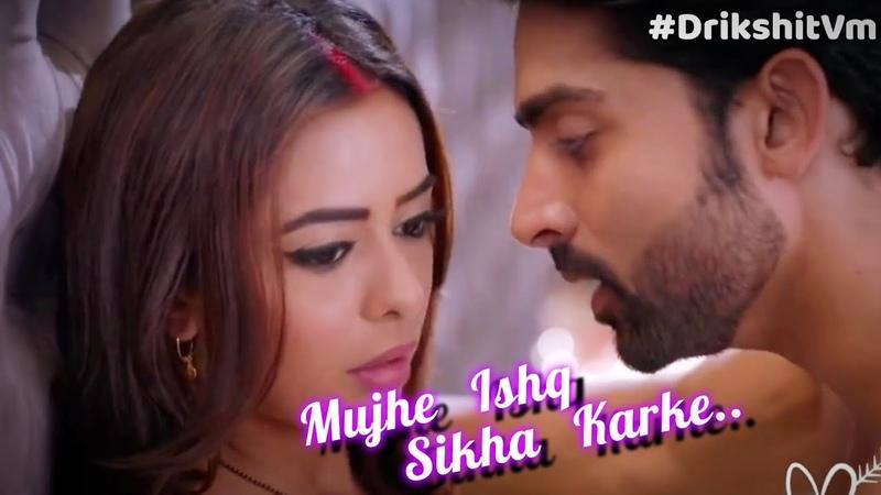 Mujhe Ishq Sikha Karke - Drikshit Vm || Drikshit New Vm || Drikshit Romance || NextGeneration