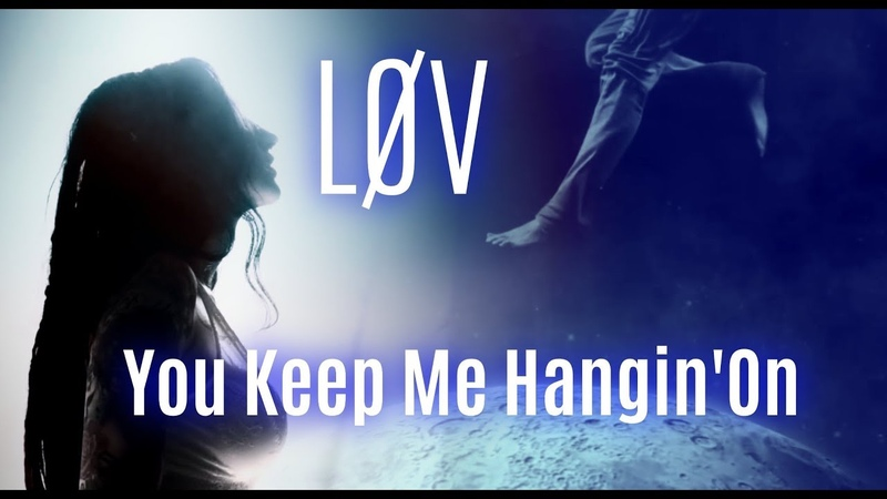 L Ø V You Keep Me Hangin' On