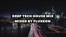Deep Tech House Mix 2020 [Mixed by Fluxeon]