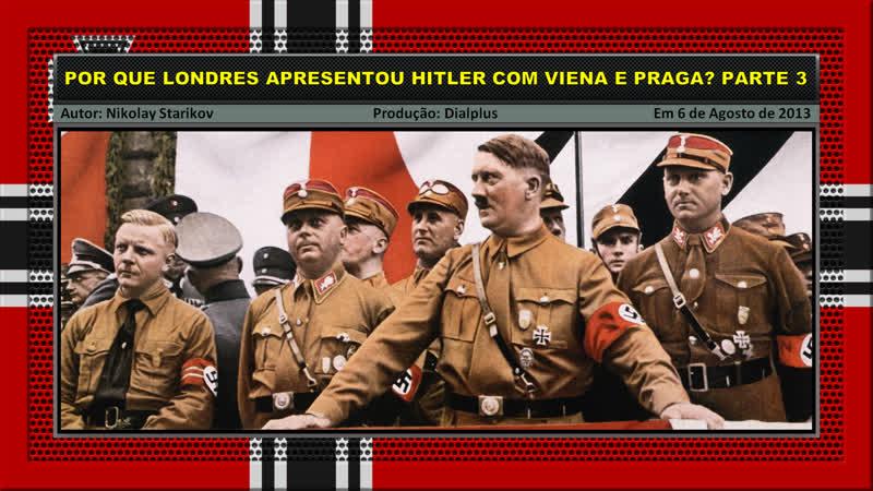 Por Que Londres Apresentou Hitler com Viena e Praga? Parte 3