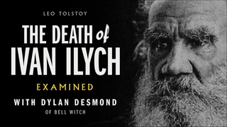 55 - Leo Tolstoy's The Death of Ivan Ilyich Examined (Guest: Dylan Desmond of Bell Witch)
