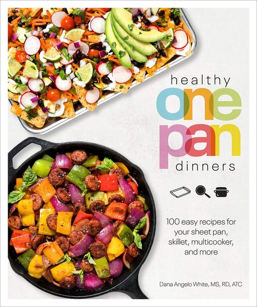 Healthy One Pan Dinners - Dana Angelo White, MS, RD, ATC