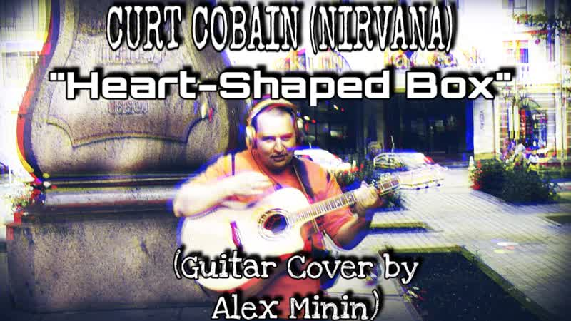 NIRVANA HEART SHAPED BOX GUITAR COVER BY ALEX MININ