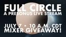 Full Circle • July 7th at 1000 a.m. CDT