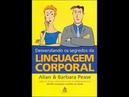 Desvendando os segredos da LINGUAGEM CORPORAL , de Allan Barbara Pease (Audioliro) Vídeo Completo