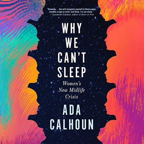 Why We Can't Sleep  Women's New Midlife Crisis Ada Calhoun