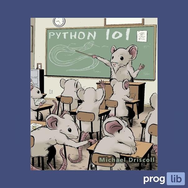 Python 101 (2016)Автор: Michael Driscoll#python@proglib