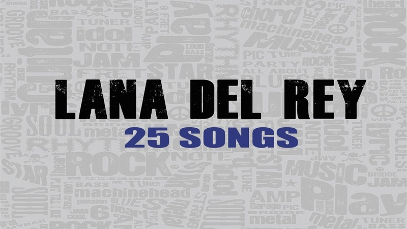 Lana Del Rey My Top 25 Songs