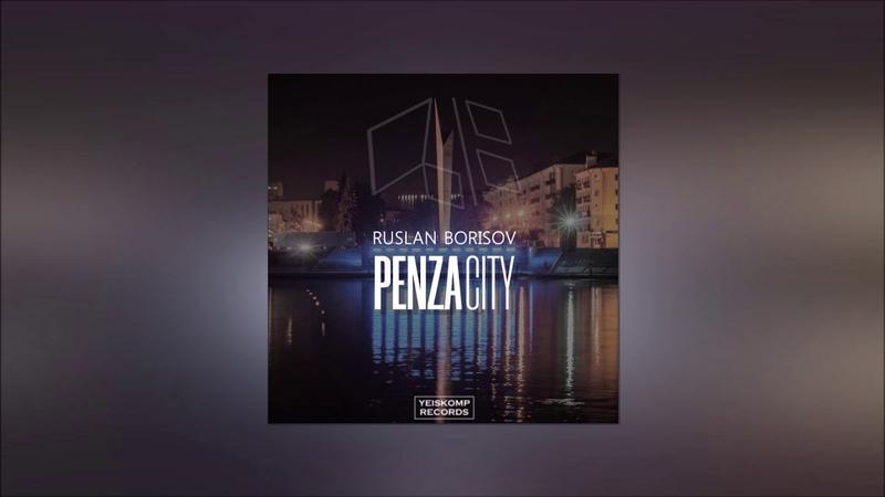 Ruslan Borisov - Penza City (Extended Mix)