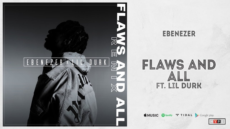 Ebenezer Ft Lil Durk Flaws And All Remix