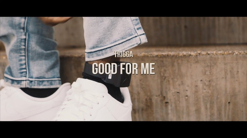 Trigga — Good For Me